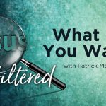 Jesus Unfiltered: What Do You Want
