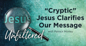 """""""Cryptic"""" Jesus Clarifies Our Message"""