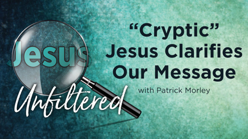 """Cryptic"" Jesus Clarifies Our Message"